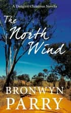 The North Wind - Dungirri, #4 ebook by Bronwyn Parry