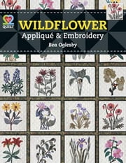 eBook Wildflower Applique & Embroidery ebook by Oglesby, Bea