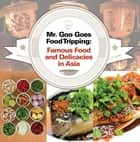 Mr. Goo Goes Food Tripping: Famous Food and Delicacies in Asia's - Asian Food and Spices Book for Kids ebook by Baby Professor