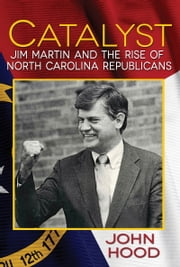 Catalyst - Jim Martin and the Rise of North Carolina Republicans ebook by John Hood
