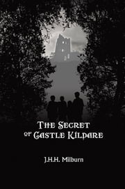 THE SECRET OF CASTLE KILDARE - none ebook by J.H.H. Milburn