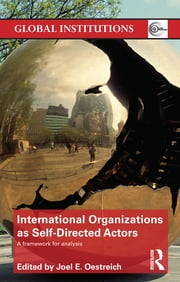 International Organizations as Self-Directed Actors - A Framework for Analysis ebook by Joel E. Oestreich