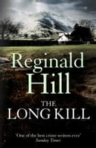The Long Kill ebook by Reginald Hill