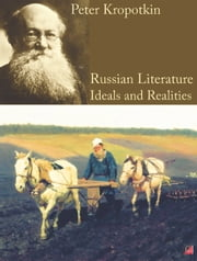 RUSSIAN LITERATURE - Ideals and Realities ebook by Peter Kropotkin