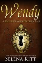 A Modern Wicked Fairy Tale: Wendy ebook by