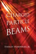 Charged Particle Beams ebook by Stanley Humphries
