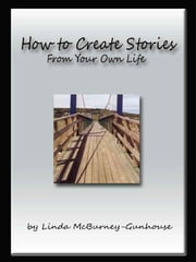 How to Create Stories From Your Own Life ebook by Linda McBurney-Gunhouse