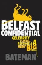Belfast Confidential ebook by Bateman