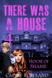 House of Shame ebook by Caddy Rowland