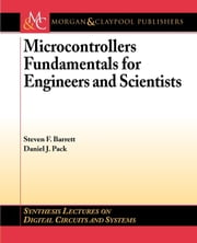 Microcontrollers Fundamentals for Engineers and Scientists ebook by Barrett, Steven F.