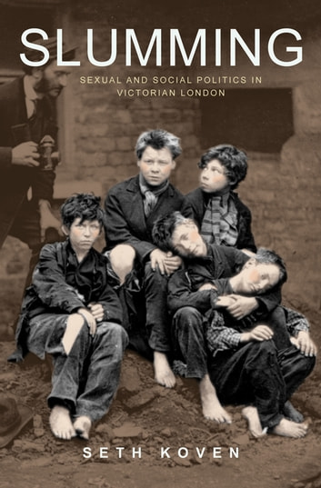 Slumming - Sexual and Social Politics in Victorian London ebook by Seth Koven