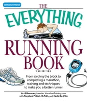 The Everything Running Book: From Circling the Block to Completing a Marathon, Training and Techniques to Make You a Better Runner ebook by Liberman, Art