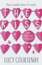 The Kiss ebook by Lucy Courtenay