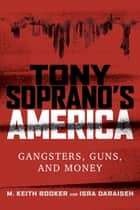 Tony Soprano's America - Gangsters, Guns, and Money ebook by M. Keith Booker, Isra Daraiseh
