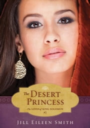 The Desert Princess (Ebook Shorts) (The Loves of King Solomon Book #1) ebook by Jill Eileen Smith
