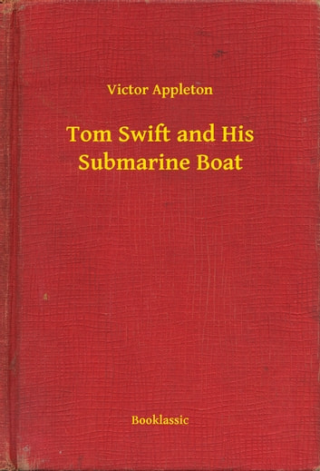 Tom Swift and His Submarine Boat ebook by Victor Appleton