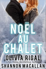 Noël au Chalet eBook by Olivia Rigal, Shannon Macallan
