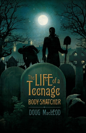 The Life of a Teenage Body-snatcher ebook by Doug MacLeod
