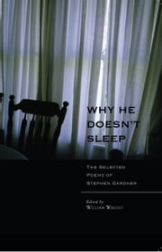 Why He Doesn't Sleep - The Selected Poems of Stephen Gardner ebook by Stephen Gardner