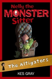 Nelly The Monster Sitter: 06: The Altigators ebook by Kes Gray