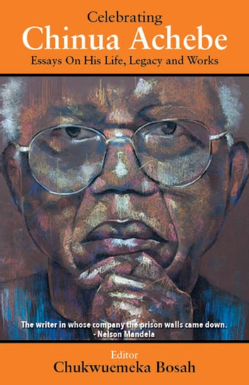 English 101 Essay Celebrating Chinua Achebe  Essays On His Life Legacy And Works Ebook By  Chukwuemeka Bosah Types Of English Essays also Expository Essay Thesis Statement Examples Celebrating Chinua Achebe Ebook By Chukwuemeka Bosah    I Need Help Developing A Business Plan