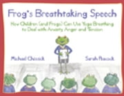 Frog's Breathtaking Speech - How children (and frogs) can use yoga breathing to deal with anxiety, anger and tension ebook by Michael Chissick,Sarah Peacock