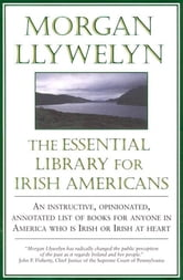 The Essential Library For Irish-Americans ebook by Morgan Llywelyn