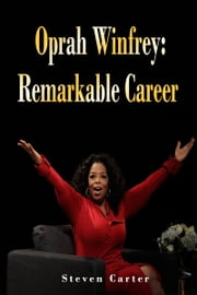Oprah Winfrey: Remarkable Career ebook by Steven Carter