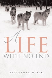 A Life With No End ebook by Kassandra Duric