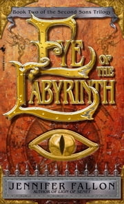 Eye of the Labyrinth - Book 2 of The Second Sons Trilogy ebook by Jennifer Fallon