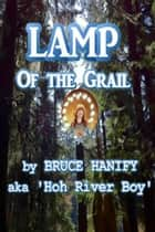 Lamp of the Grail ebook by Bruce Hanify