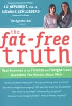 The Fat-Free Truth - Real Answers to the Fitness and Weight-Loss Questions You Wonder About Most ebook by Suzanne Schlosberg, Liz Neporent