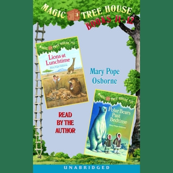 Magic Tree House: Books 11 and 12 - Lions at Lunchtime, Polar Bears Past Bedtime audiobook by Mary Pope Osborne
