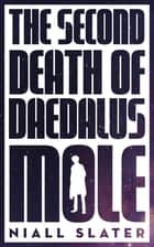 The Second Death of Daedalus Mole ebook by Niall Slater