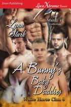 A Bunny's Baby Daddies ebook by Lynn Stark
