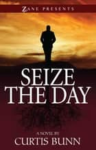 Seize the Day ebook by Curtis Bunn