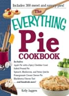 The Everything Pie Cookbook ebook by Kelly Jaggers