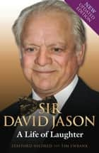 Sir David Jason - A Life of Laughter ebook by Stafford Hildred, Tim Ewbank