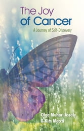 The Joy of Cancer - A Journey of Self-Discovery ebook by Olga Munari Assaly & Kim Mecca