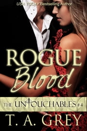 Rogue Blood (The Untouchables #4) ebook by T. A. Grey