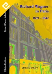 Richard Wagner in Paris : 1839 - 1842 ebook by Kobo.Web.Store.Products.Fields.ContributorFieldViewModel
