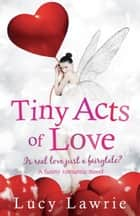 Tiny Acts of Love ebook by Lucy Lawrie