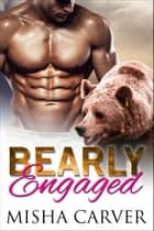 Bearly Engaged ebook by Misha Carver