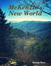 Mckenzie's New World ebook by Bennie Rose