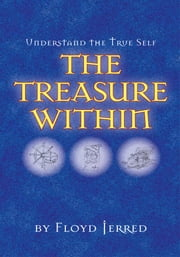 Understand the True Self - The Treasure Within ebook by Floyd Jerred