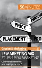 Le marketing mix et les 4 P du marketing - Comment déterminer une stratégie de prix ? ebook by Morgane Kubicki, Carmela Milano, 50 minutes