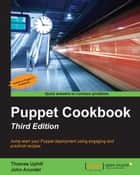 Puppet Cookbook - Third Edition ebook by Thomas Uphill, John Arundel