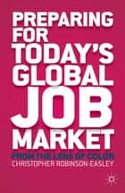 Preparing for Today's Global Job Market ebook by C. Robinson-Easley