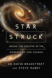Star Struck - Seeing the Creator in the Wonders of Our Cosmos ebook by David Hart Bradstreet,Steve Rabey