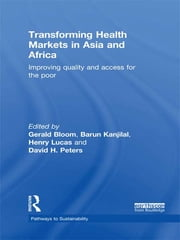 Transforming Health Markets in Asia and Africa - Improving Quality and Access for the Poor ebook by Gerald Bloom,Barun Kanjilal,Henry Lucas,David H. Peters